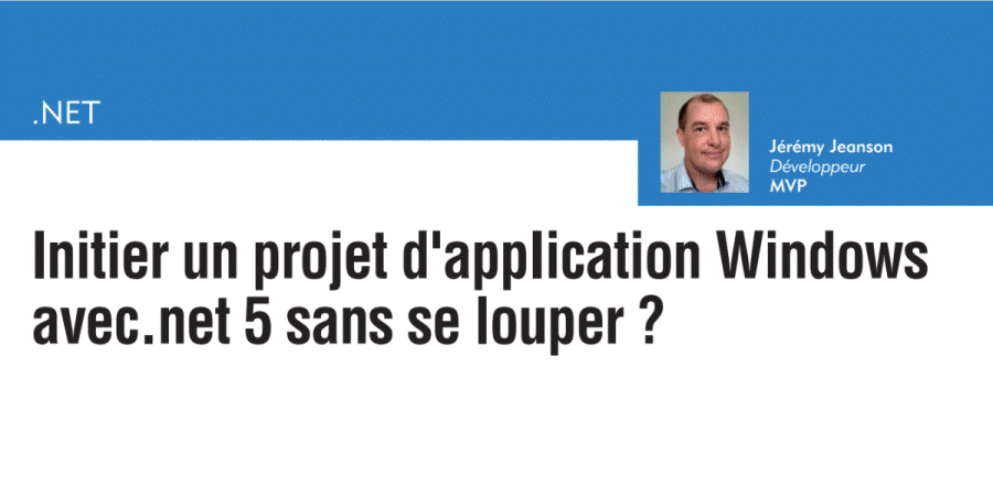 Initier un projet d'application Windows avec .net 5 sans se louper